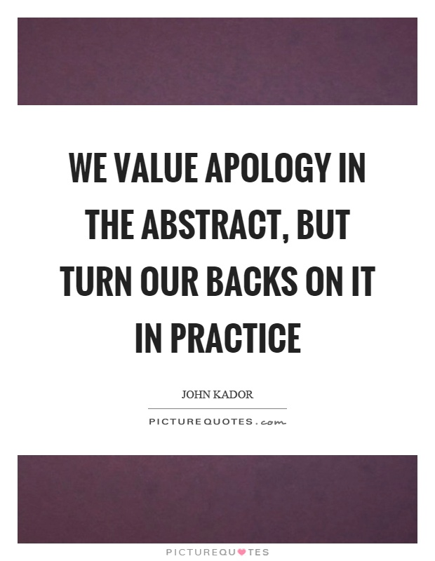 We value apology in the abstract, but turn our backs on it in practice Picture Quote #1