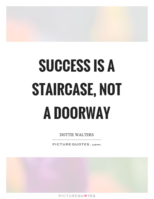 Success is a staircase, not a doorway Picture Quote #1