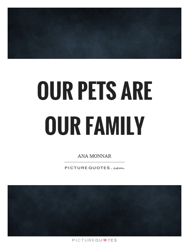 Our pets are our family Picture Quote #1