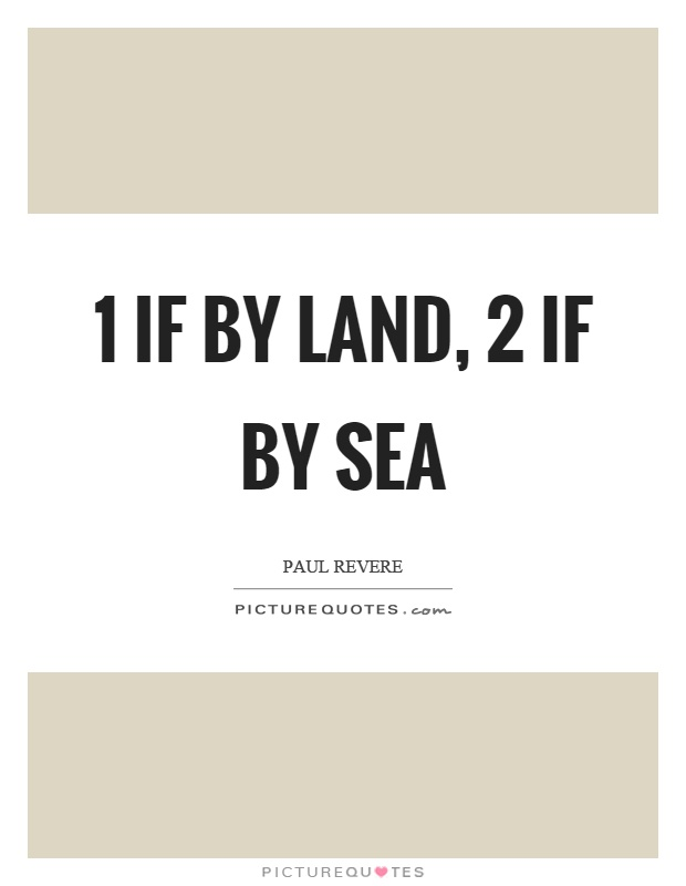 1 if by land, 2 if by sea Picture Quote #1
