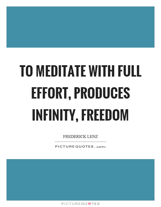 To meditate with full effort, produces infinity, freedom Picture Quote #1