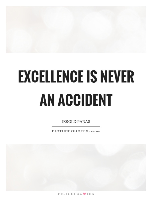 Excellence is never an accident Picture Quote #1