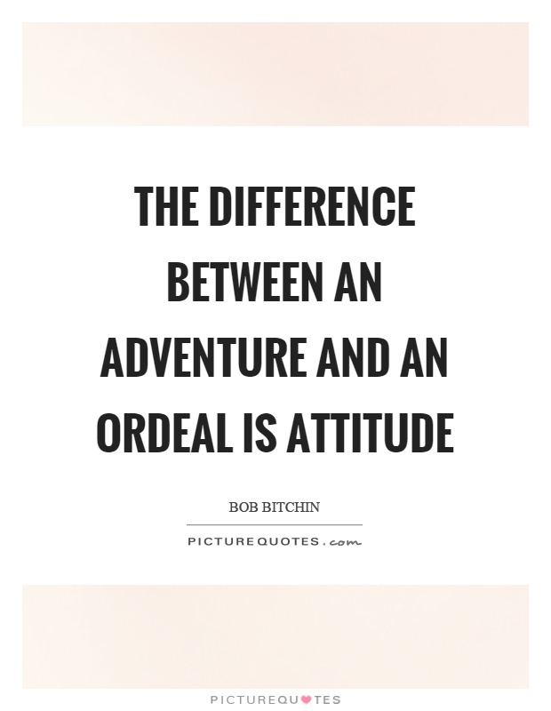 The difference between an adventure and an ordeal is attitude Picture Quote #1
