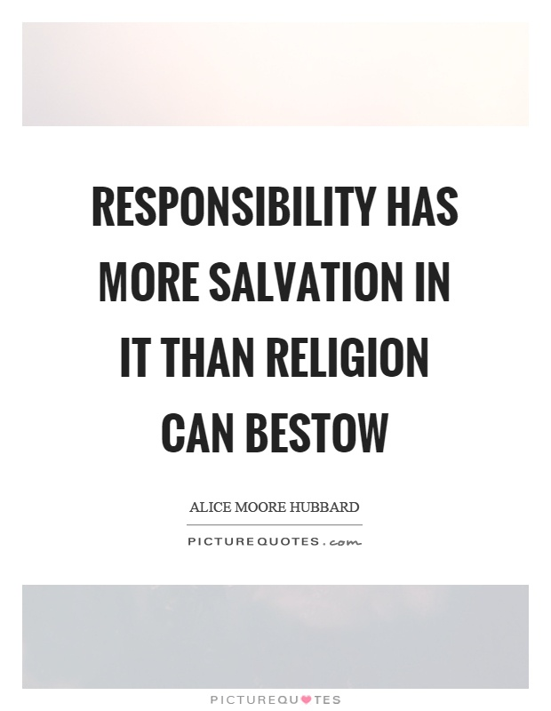 Responsibility has more salvation in it than religion can bestow Picture Quote #1
