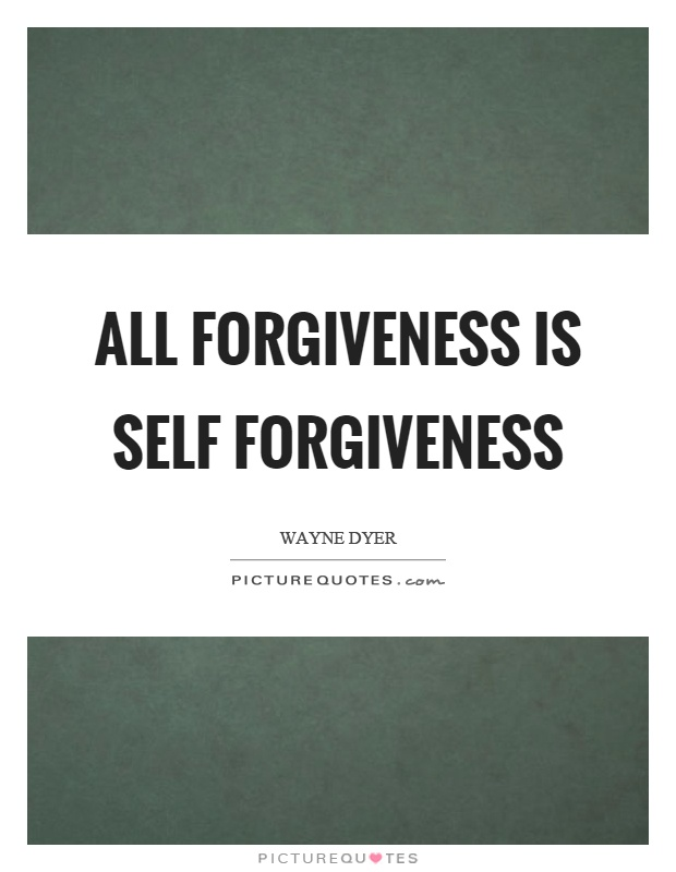 All forgiveness is self forgiveness Picture Quote #1