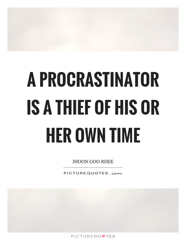A procrastinator is a thief of his or her own time Picture Quote #1