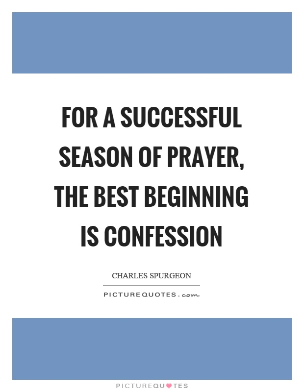 For a successful season of prayer, the best beginning is confession Picture Quote #1