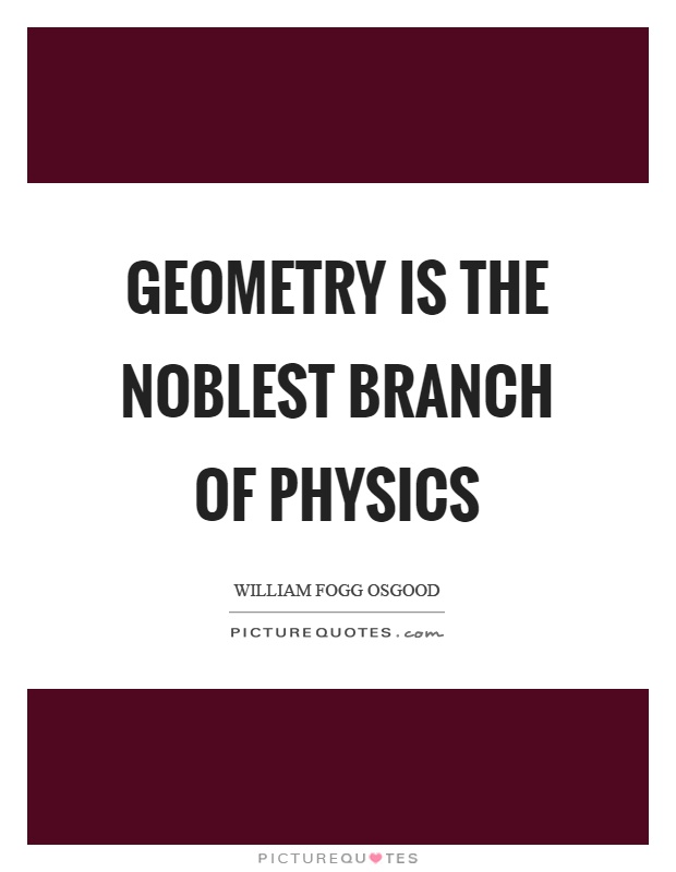 Geometry is the noblest branch of physics Picture Quote #1