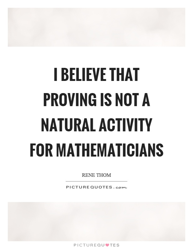 I believe that proving is not a natural activity for mathematicians Picture Quote #1