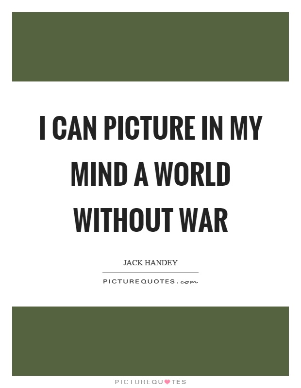 I can picture in my mind a world without war Picture Quote #1