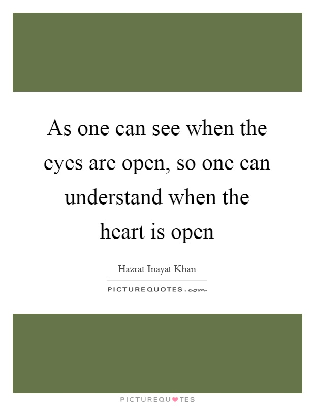 As one can see when the eyes are open, so one can understand when the heart is open Picture Quote #1