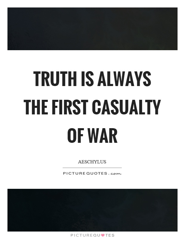 Truth is always the first casualty of war Picture Quote #1