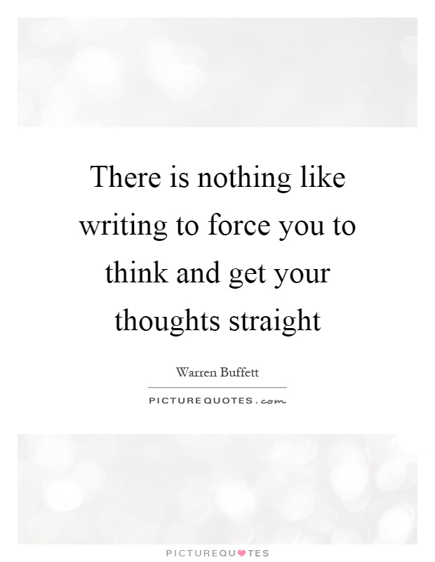There is nothing like writing to force you to think and get your thoughts straight Picture Quote #1