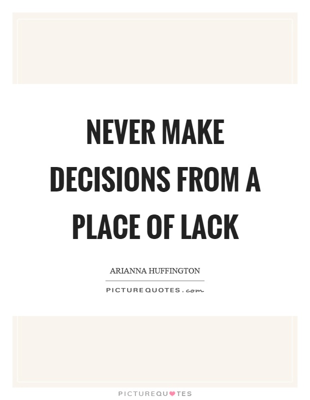 Never make decisions from a place of lack Picture Quote #1