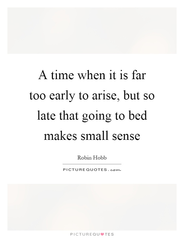 A time when it is far too early to arise, but so late that going to bed makes small sense Picture Quote #1