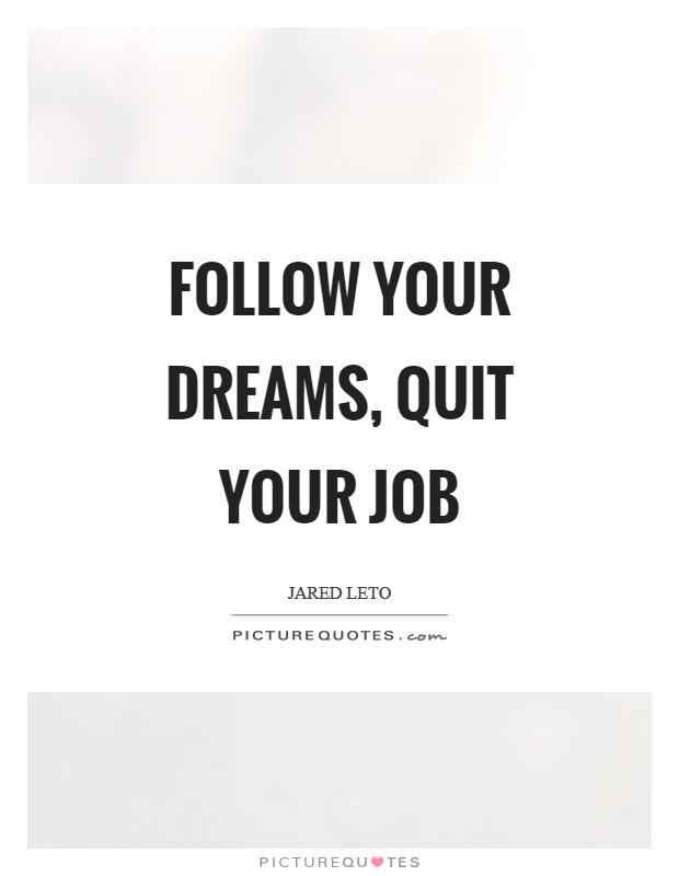 Follow your dreams, quit your job | Picture Quotes