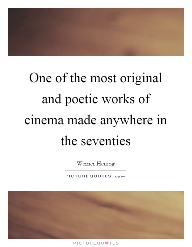 One of the most original and poetic works of cinema made anywhere in the seventies Picture Quote #1