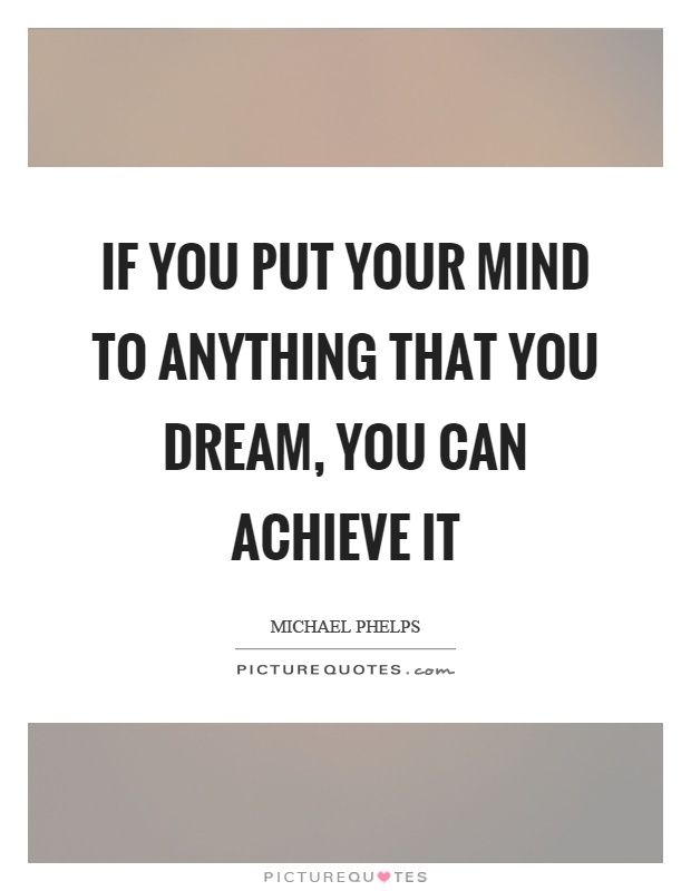 If you put your mind to anything that you dream, you can achieve it Picture Quote #1