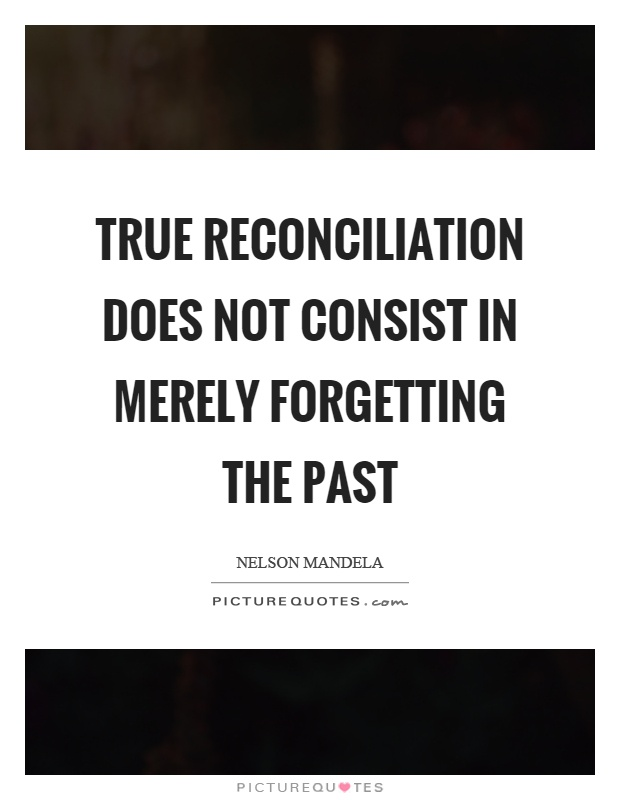 True reconciliation does not consist in merely forgetting the past Picture Quote #1