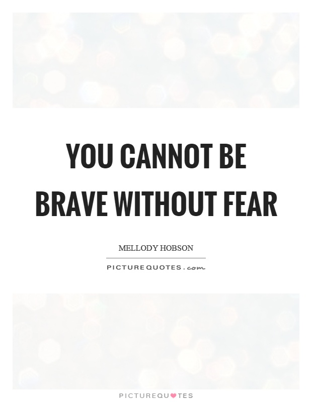 You cannot be brave without fear Picture Quote #1