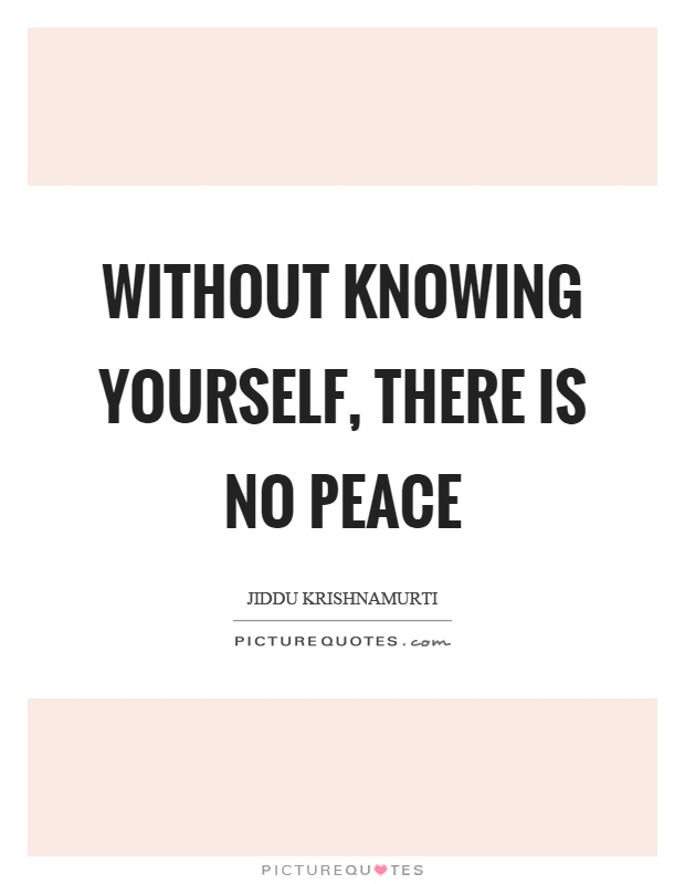 Without knowing yourself, there is no peace Picture Quote #1