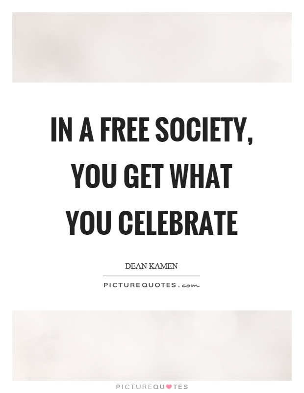 In a free society, you get what you celebrate Picture Quote #1