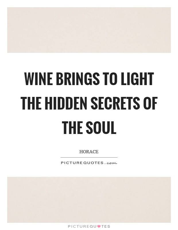 Wine brings to light the hidden secrets of the soul Picture Quote #1