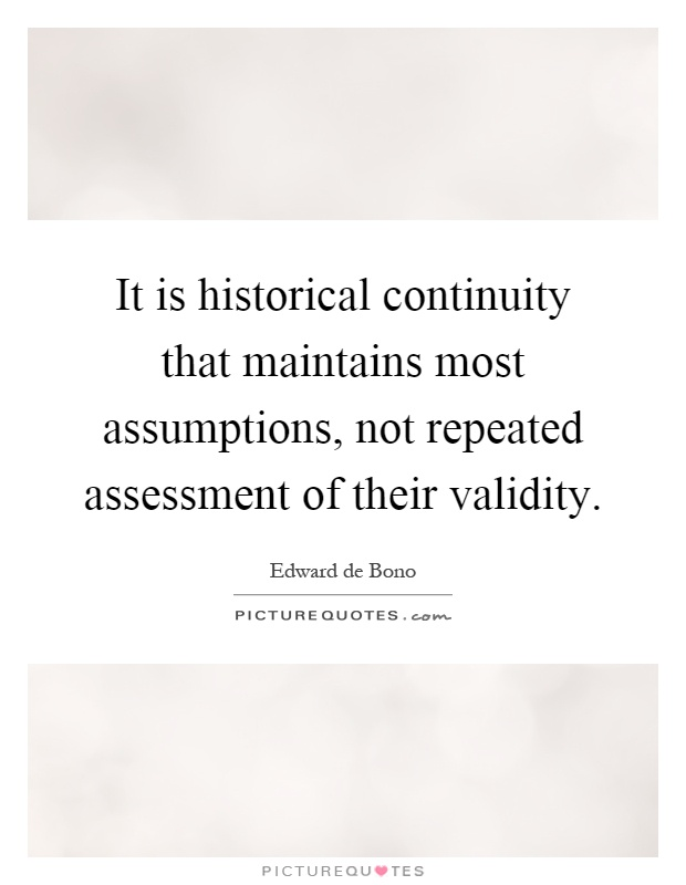 It is historical continuity that maintains most assumptions, not repeated assessment of their validity Picture Quote #1