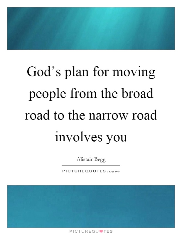 God's plan for moving people from the broad road to the narrow road involves you Picture Quote #1