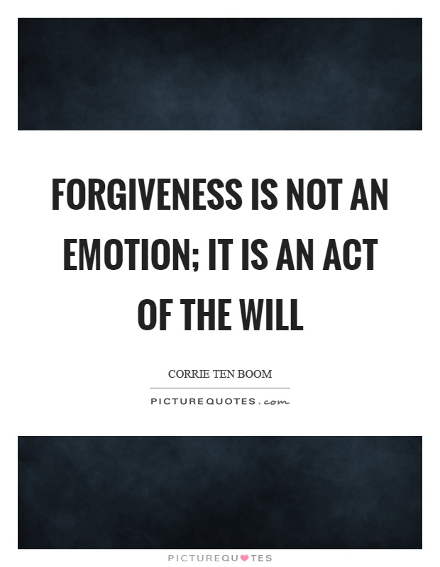 Forgiveness is not an emotion; it is an act of the will Picture Quote #1