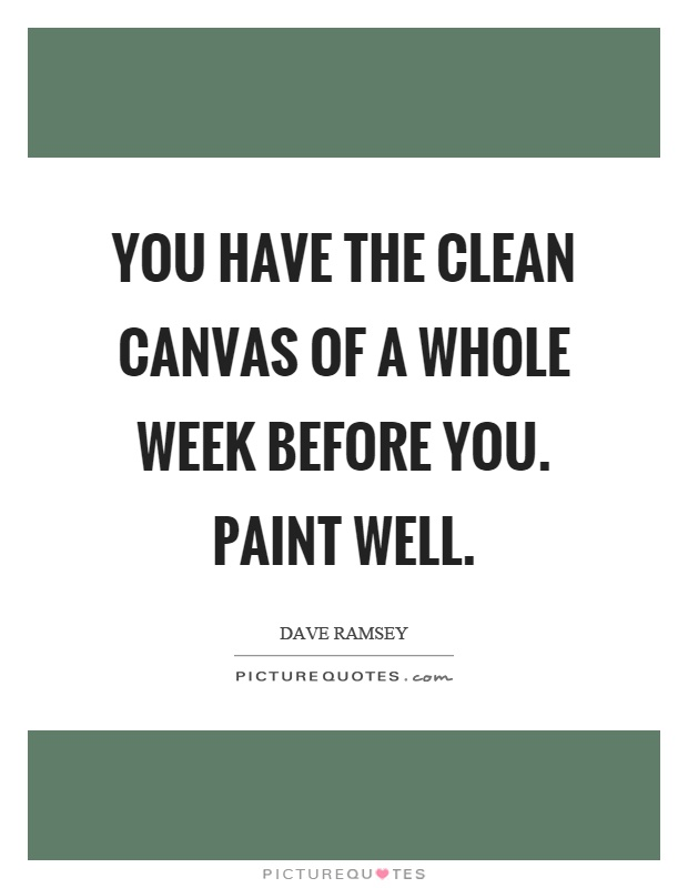 You have the clean canvas of a whole week before you. Paint well Picture Quote #1