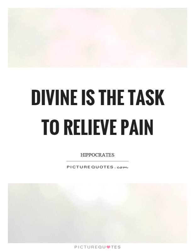 Divine is the task to relieve pain Picture Quote #1