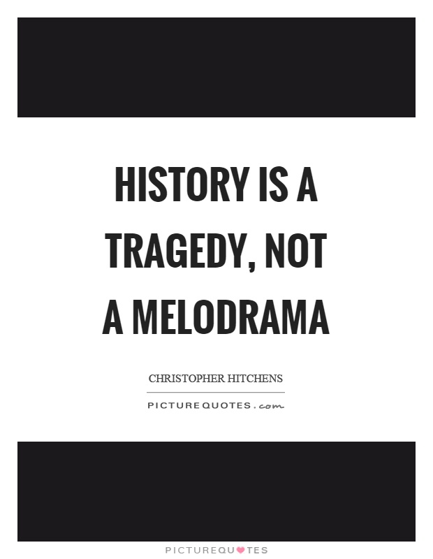 History is a tragedy, not a melodrama Picture Quote #1