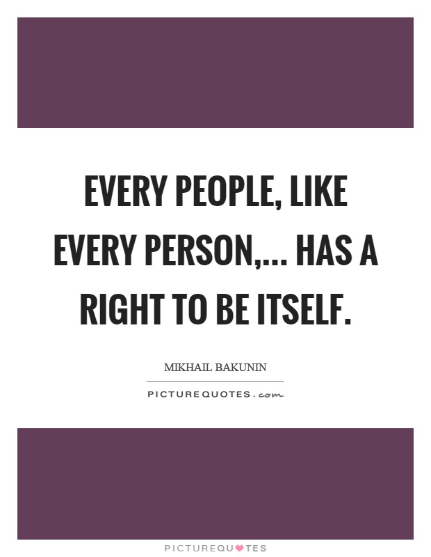 Every people, like every person,... has a right to be itself Picture Quote #1
