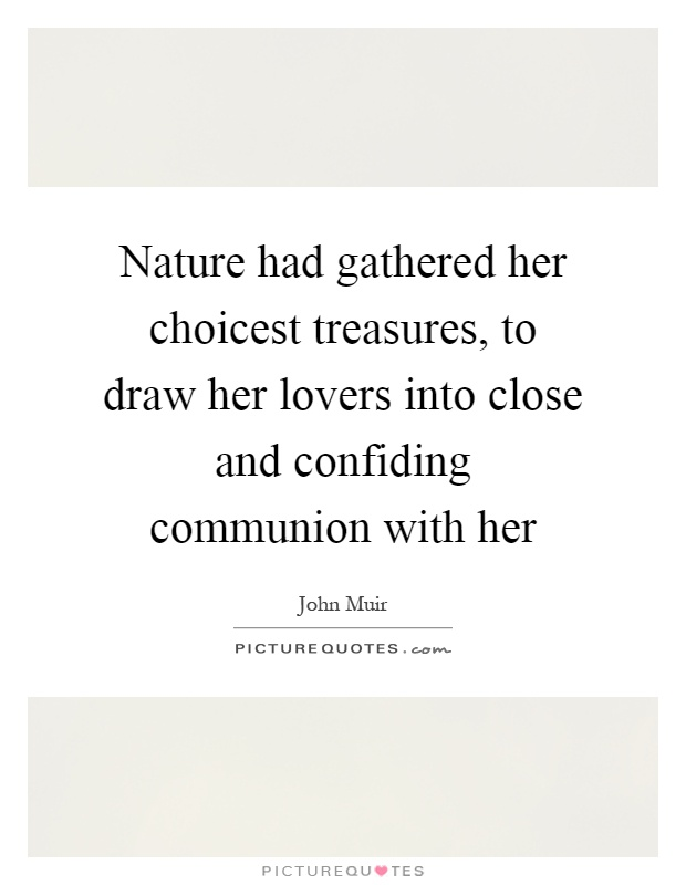Nature had gathered her choicest treasures, to draw her lovers into close and confiding communion with her Picture Quote #1
