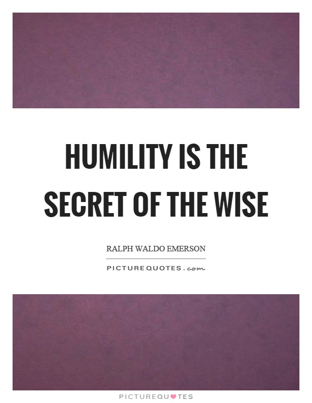 Humility is the secret of the wise Picture Quote #1
