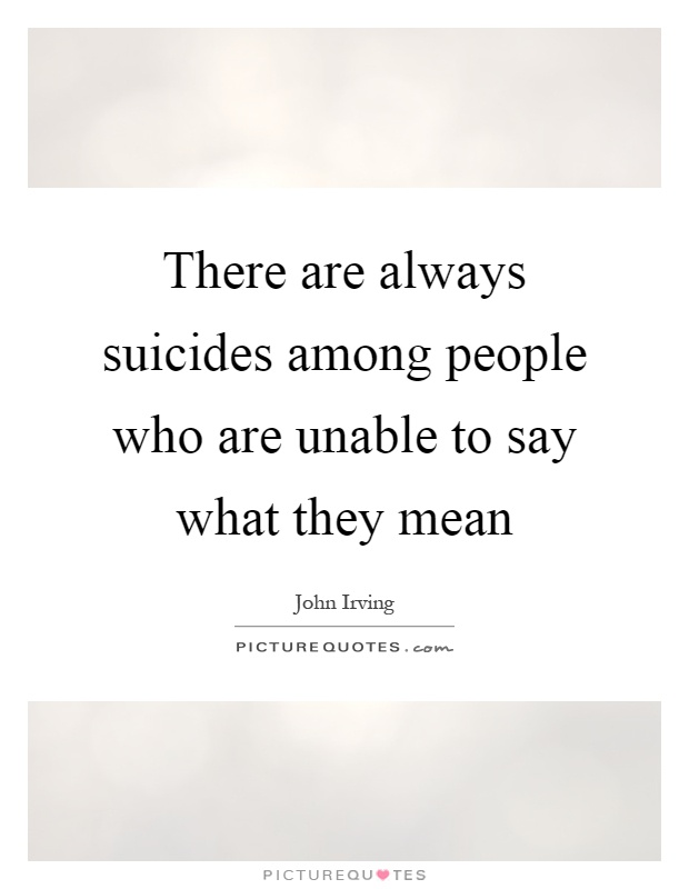 There are always suicides among people who are unable to say what they mean Picture Quote #1