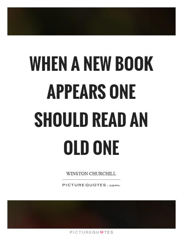 When a new book appears one should read an old one Picture Quote #1