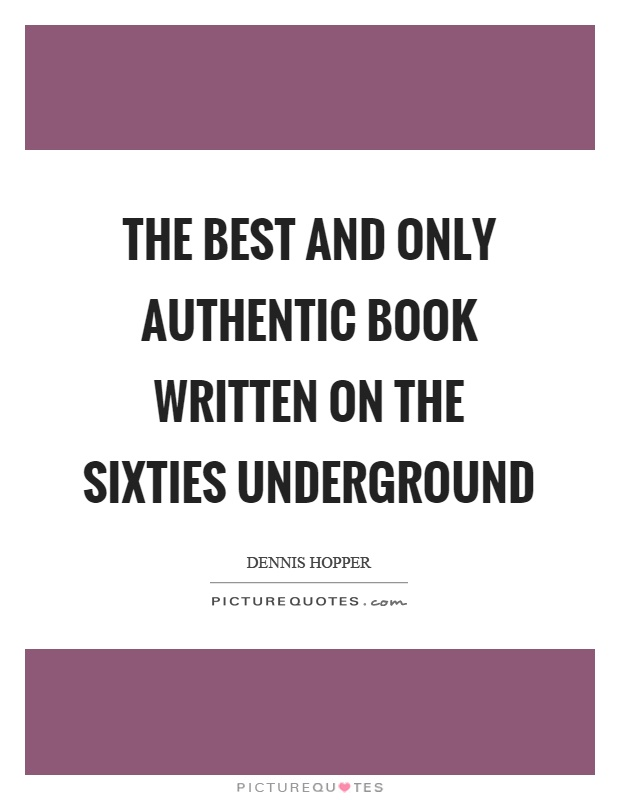 The best and only authentic book written on the sixties underground Picture Quote #1