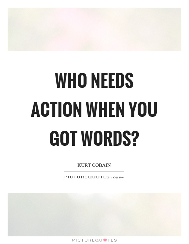 Who needs action when you got words? Picture Quote #1