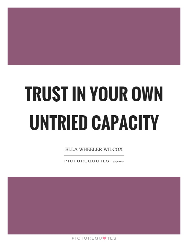 Trust in your own untried capacity Picture Quote #1