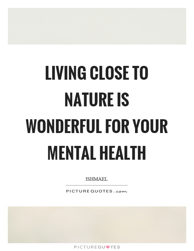 Living close to nature is wonderful for your mental health Picture Quote #1