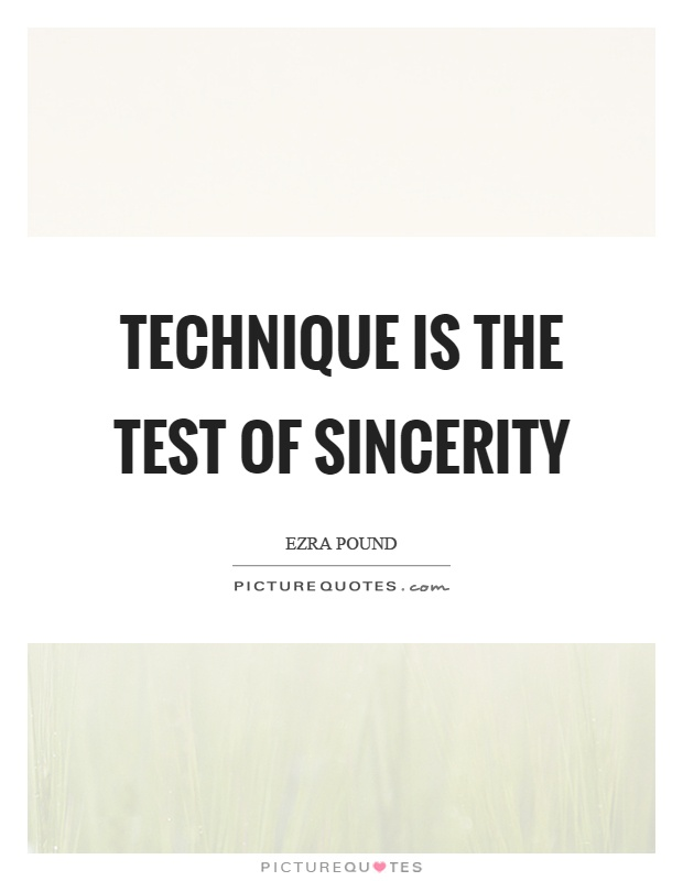 Technique is the test of sincerity Picture Quote #1