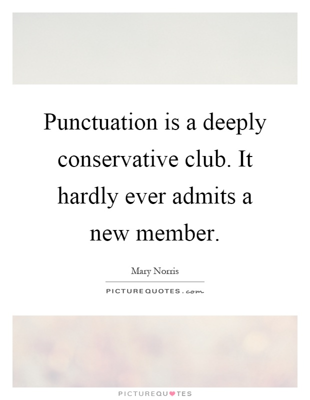Punctuation is a deeply conservative club. It hardly ever admits a new member Picture Quote #1