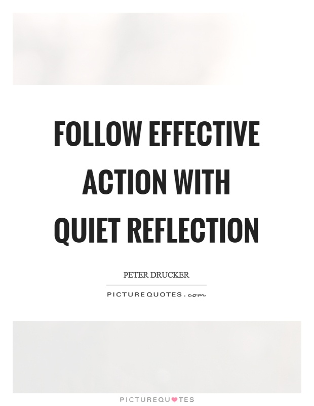 Follow effective action with quiet reflection Picture Quote #1