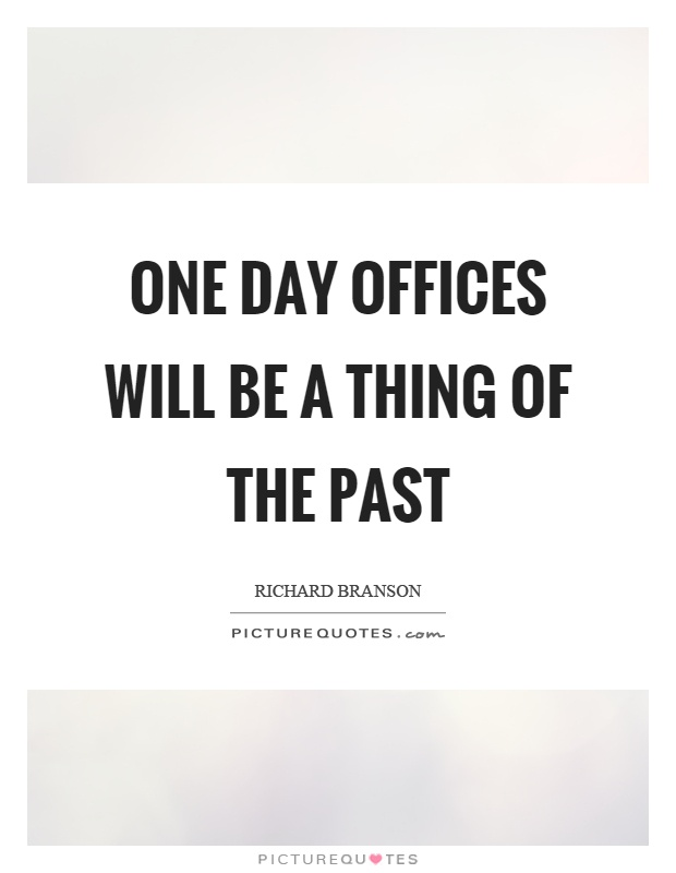 One day offices will be a thing of the past Picture Quote #1