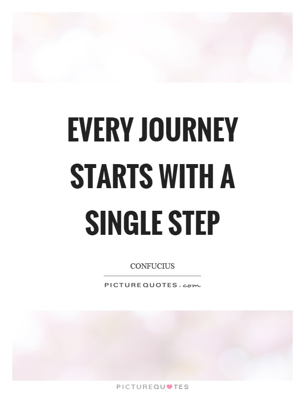 Every journey starts with a single step Picture Quote #1
