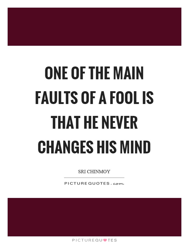 One of the main faults of a fool is that he never changes his mind Picture Quote #1