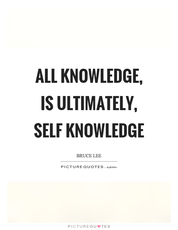 All knowledge, is ultimately, self knowledge Picture Quote #1