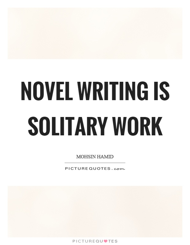 Novel writing is solitary work Picture Quote #1